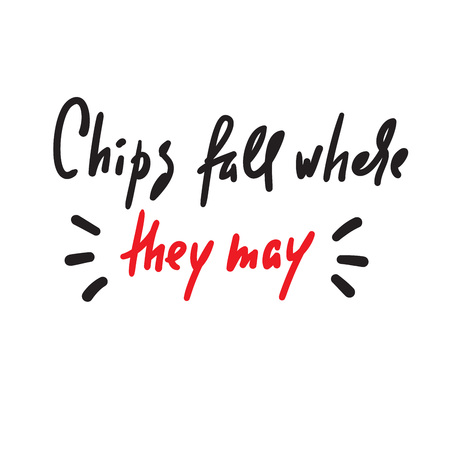 Chips fall where they may - inspire motivational quote. Hand drawn lettering. Youth slang, idiom. Print for inspirational poster, t-shirt, bag, cups, card, flyer, sticker, badge. Cute funny vector Illusztráció