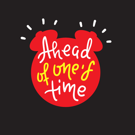 Ahead of one's time - inspire motivational quote. Hand drawn lettering. Youth slang, idiom. Print for inspirational poster, t-shirt, bag, cups, card, flyer, sticker, badge. Cute funny vector Banque d'images - 123892827