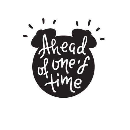 Ahead of one's time - inspire motivational quote. Hand drawn lettering. Youth slang, idiom. Print for inspirational poster, t-shirt, bag, cups, card, flyer, sticker, badge. Cute funny vector