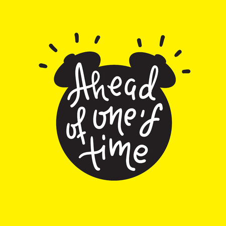 Ahead of one's time - inspire motivational quote. Hand drawn lettering. Youth slang, idiom. Print for inspirational poster, t-shirt, bag, cups, card, flyer, sticker, badge. Cute funny vector Banque d'images - 123892829