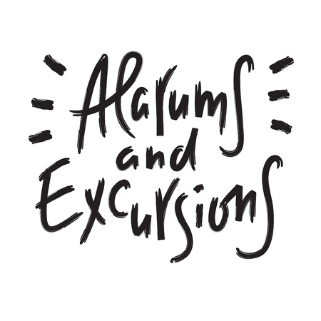 Alarums and Excursions - inspire and motivational quote. Hand drawn lettering. Youth slang, idiom. Print for inspirational poster, t-shirt, bag, cups, card, flyer, sticker, badge. Calligraphy vector