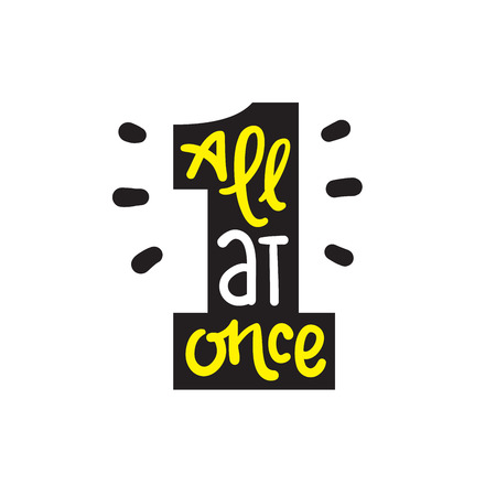 All at once - inspire motivational quote. Hand drawn lettering. Youth slang, idiom. Print for inspirational poster, t-shirt, bag, cups, card, flyer, sticker, badge. Cute funny vector writing