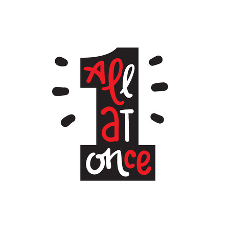 All at once - inspire motivational quote. Hand drawn lettering. Youth slang, idiom. Print for inspirational poster, t-shirt, bag, cups, card, flyer, sticker, badge. Cute funny vector writing Иллюстрация