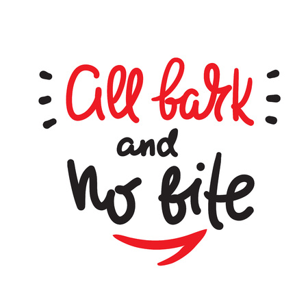 All bark and no bite - inspire motivational quote. Hand drawn lettering. Youth slang, idiom. Print for inspirational poster, t-shirt, bag, cups, card, flyer, sticker, badge. Cute funny vector writing