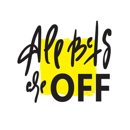All bets are off - inspire motivational quote. Hand drawn lettering. Youth slang, idiom. Print for inspirational poster, t-shirt, bag, cups, card, flyer, sticker, badge. Cute funny vector writing