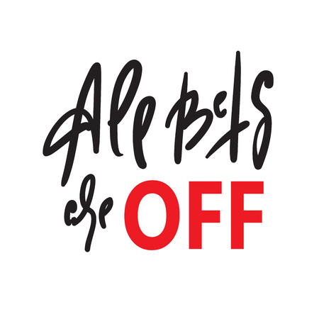All bets are off - inspire motivational quote. Hand drawn lettering. Youth slang, idiom. Print for inspirational poster, t-shirt, bag, cups, card, flyer, sticker, badge. Cute funny vector writing Foto de archivo - 124634425