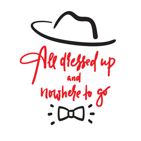 All dressed up and nowhere to go inspire motivational quote. Hand drawn lettering. Youth slang, idiom. Print for inspirational poster, t-shirt, bag, cups, card, flyer, sticker, badge. Funny vector