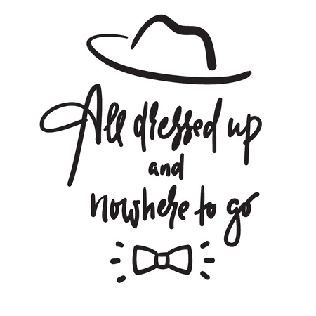 All dressed up and nowhere to go inspire motivational quote. Hand drawn lettering. Youth slang, idiom. Print for inspirational poster, t-shirt, bag, cups, card, flyer, sticker, badge. Funny vector Stock fotó - 124634431