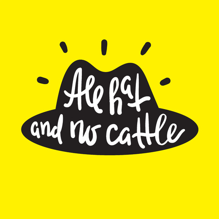 All hat and no cattle - inspire motivational quote. Hand drawn lettering. Youth slang, idiom. Print for inspirational poster, t-shirt, bag, cups, card, flyer, sticker, badge. Cute funny vector writing