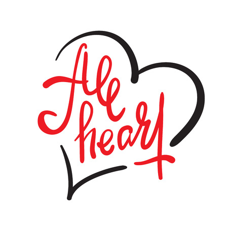 All heart - simple inspire motivational quote. Hand drawn lettering. Youth slang, idiom. Print for inspirational poster, t-shirt, bag, cups, card, flyer, sticker, badge. Elegant calligraphy writing Illustration