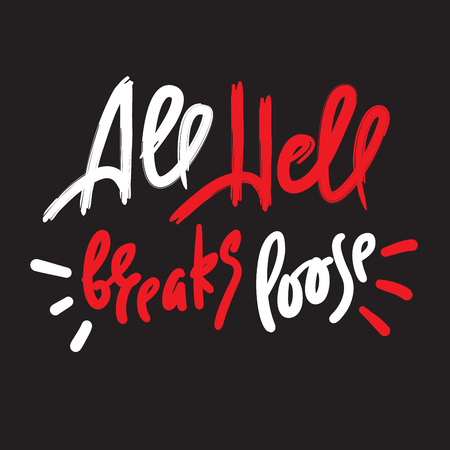 All hell breaks loose - inspire motivational quote. Hand drawn lettering. Youth slang, idiom. Print for inspirational poster, t-shirt, bag, cups, card, flyer, sticker, badge. Cute funny vector writing Ilustração
