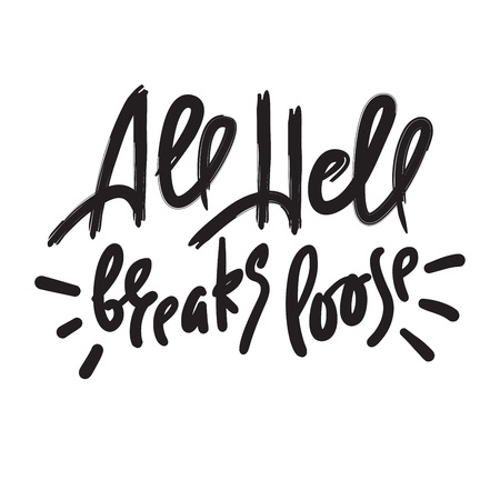 All hell breaks loose - inspire motivational quote. Hand drawn lettering. Youth slang, idiom. Print for inspirational poster, t-shirt, bag, cups, card, flyer, sticker, badge. Cute funny vector writing Иллюстрация