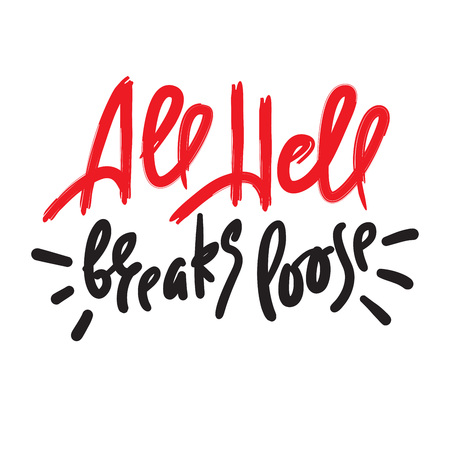 All hell breaks loose - inspire motivational quote. Hand drawn lettering. Youth slang, idiom. Print for inspirational poster, t-shirt, bag, cups, card, flyer, sticker, badge. Cute funny vector writing Illusztráció