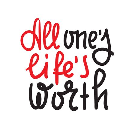 All ones lifes worth - inspire motivational quote. Hand drawn lettering. Youth slang, idiom. Print for inspirational poster, bag, bag, cups, card, flyer, sticker, badge. Cute funny vector