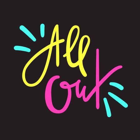 All out - simple inspire motivational quote. Hand drawn lettering. Youth slang, idiom. Print for inspirational poster, bag, bag, cups, card, flyer, sticker, badge. Cute funny vector writing