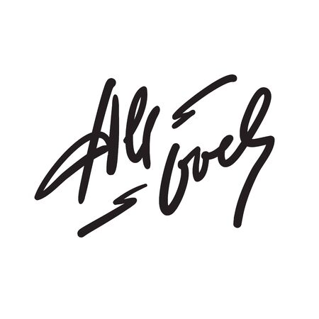 All over - simple inspire motivational quote. Hand drawn lettering. Youth slang, idiom. Print for inspirational poster, bag, bag, cups, card, flyer, sticker, badge. Cute funny vector writing Ilustração