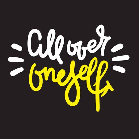 All over oneself - inspire motivational quote. Hand drawn lettering. Youth slang, idiom. Print for inspirational poster, t-shirt, bag, cups, card, flyer, sticker, badge. Cute funny vector writing