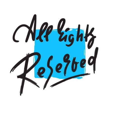 All rights reserved - inspire motivational quote. Hand drawn lettering. Youth slang, idiom. Print for inspirational poster, t-shirt, bag, cups, card, flyer, sticker, badge. Cute funny vector writing