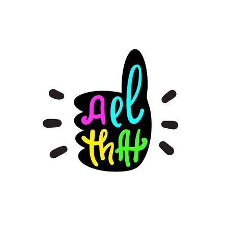 All that - simple inspire and motivational quote. Hand drawn lettering. Youth slang, idiom. Print for inspirational poster, t-shirt, bag, cups, card, flyer, sticker, badge. Cute funny vector writing