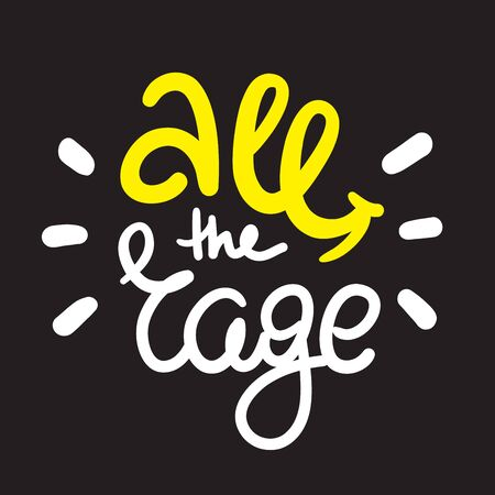 All the rage - simple inspire motivational quote. Hand drawn lettering. Youth slang, idiom. Print for inspirational poster, t-shirt, bag, cups, card, flyer, sticker, badge. Cute funny vector writing Ilustração