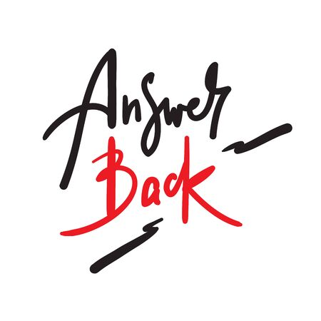 Answer back - simple inspire motivational quote. Hand drawn lettering. Youth slang, idiom. Print for inspirational poster, t-shirt, bag, cups, card, flyer, sticker, badge. Cute funny vector writing Illustration