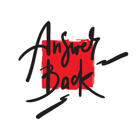 Answer back - simple inspire motivational quote. Hand drawn lettering. Youth slang, idiom. Print for inspirational poster, t-shirt, bag, cups, card, flyer, sticker, badge. Cute funny vector writing Ilustração