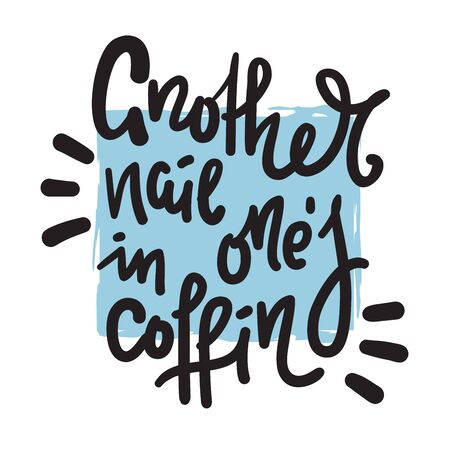 Another nail in ones coffin - inspire motivational quote. Hand drawn lettering. Youth slang, idiom. Print for inspirational poster, t-shirt, bag, cups, card, flyer, sticker, badge. Cute funny vector Ilustração
