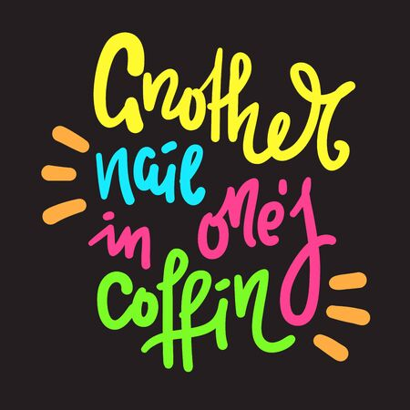 Another nail in ones coffin - inspire motivational quote. Hand drawn lettering. Youth slang, idiom. Print for inspirational poster, t-shirt, bag, cups, card, flyer, sticker, badge. Cute funny vector Stock Illustratie