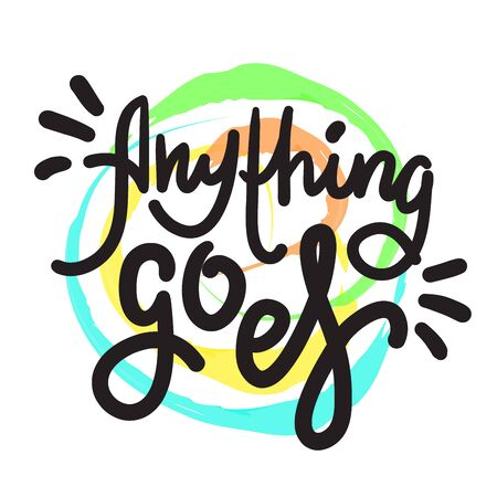 Anything goes - simple inspire motivational quote. Hand drawn lettering. Youth slang, idiom. Print for inspirational poster, t-shirt, bag, cups, card, flyer, sticker, badge. Cute funny vector writing