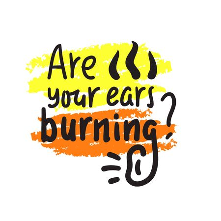 Are your ears burning? - inspire motivational quote. Hand drawn lettering. Youth slang, idiom. Print for inspirational poster, t-shirt, bag, cups, card, flyer, sticker, badge. Cute funny vector Ilustração
