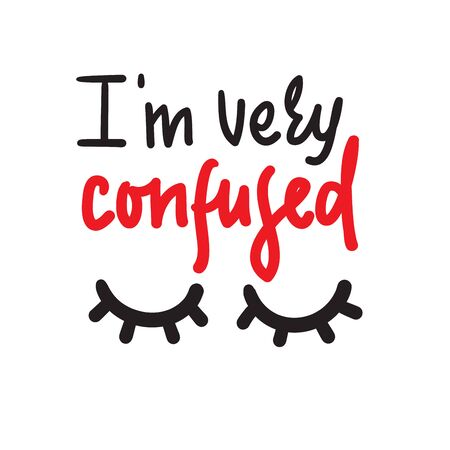 I am very confused - inspire motivational quote. Hand drawn lettering. Youth slang, idiom. Print for inspirational poster, t-shirt, bag, cups, card, flyer, sticker, badge. Cute funny vector Фото со стока - 131200388