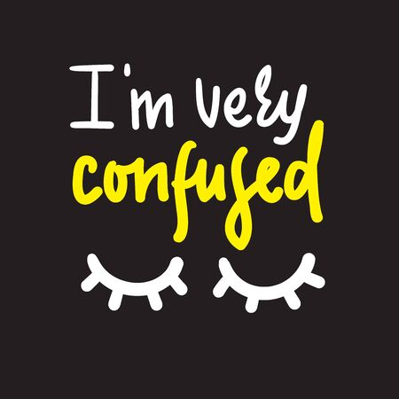I am very confused - inspire motivational quote. Hand drawn lettering. Youth slang, idiom. Print for inspirational poster, t-shirt, bag, cups, card, flyer, sticker, badge. Cute funny vector Фото со стока - 131200384