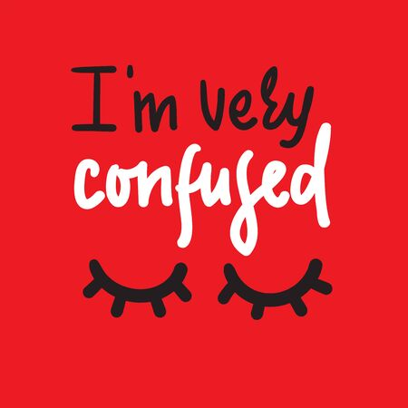 I am very confused - inspire motivational quote. Hand drawn lettering. Youth slang, idiom. Print for inspirational poster, t-shirt, bag, cups, card, flyer, sticker, badge. Cute funny vector Иллюстрация