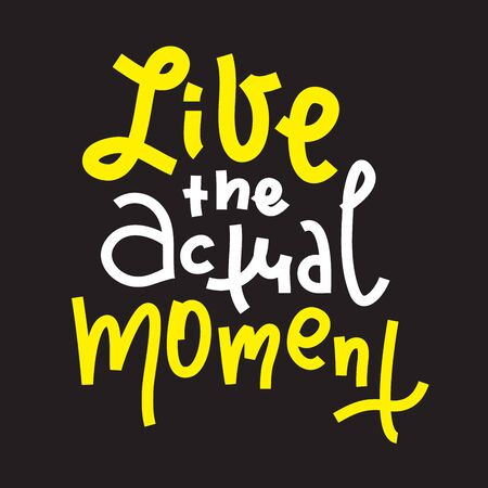 Live the actual moment - inspire motivational quote. Hand drawn lettering. Print for inspirational poster, t-shirt, bag, cups, card, flyer, sticker, badge. Phrase for self development, personal growth