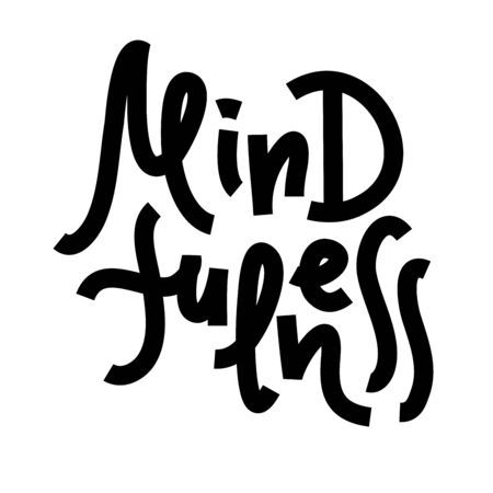 Mindfulness - inspire motivational quote. Hand drawn lettering. Print for inspirational poster, t-shirt, bag, cups, card, flyer, sticker, badge. Phrase for self development, personal growth