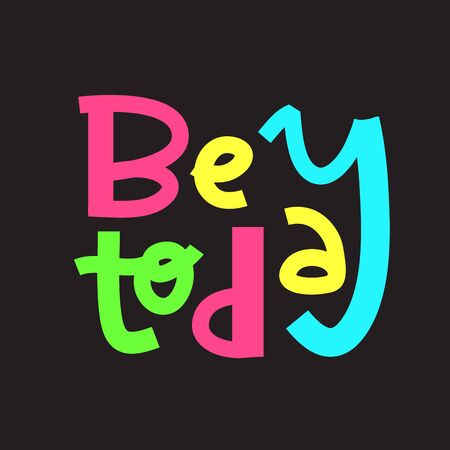 Be today- inspire motivational quote. Hand drawn lettering. Print for inspirational poster, t-shirt, bag, cups, card, flyer, sticker, badge. Phrase for self development, personal growth, social media. Foto de archivo - 131201289