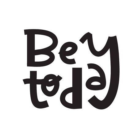 Be today- inspire motivational quote. Hand drawn lettering. Print for inspirational poster, t-shirt, bag, cups, card, flyer, sticker, badge. Phrase for self development, personal growth, social media. Foto de archivo - 131201291