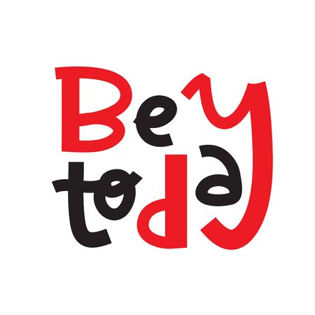 Be today- inspire motivational quote. Hand drawn lettering. Print for inspirational poster, t-shirt, bag, cups, card, flyer, sticker, badge. Phrase for self development, personal growth, social media. Foto de archivo - 131201294