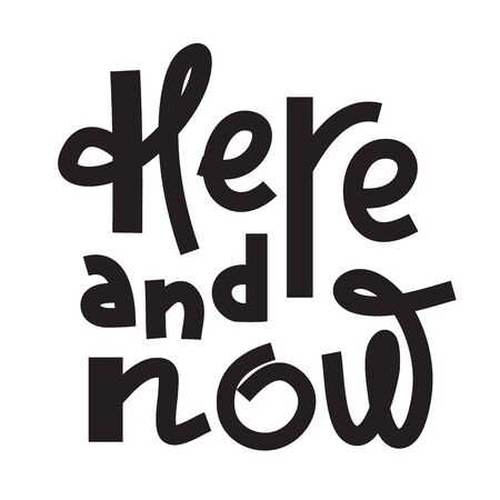Here Now - inspire motivational quote. Hand drawn lettering. Print for inspirational poster, t-shirt, bag, cups, card, flyer, sticker, badge. Phrase for self development, personal growth, social media