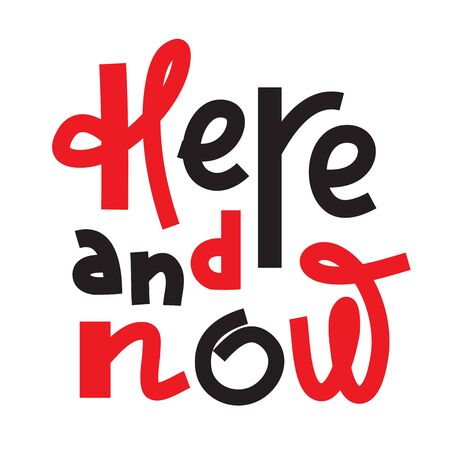 Here Now - inspire motivational quote. Hand drawn lettering. Print for inspirational poster, t-shirt, bag, cups, card, flyer, sticker, badge. Phrase for self development, personal growth, social media Foto de archivo - 131201297
