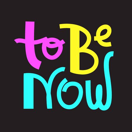To be now- inspire motivational quote. Hand drawn lettering. Print for inspirational poster, t-shirt, bag, cups, card, flyer, sticker, badge. Phrase for self development, personal growth, social media Иллюстрация