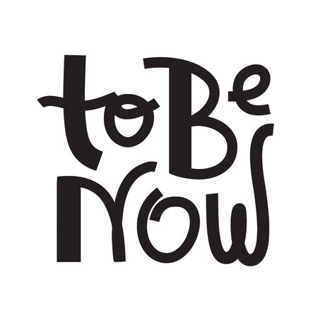 To be now- inspire motivational quote. Hand drawn lettering. Print for inspirational poster, t-shirt, bag, cups, card, flyer, sticker, badge. Phrase for self development, personal growth, social media Foto de archivo - 131201896