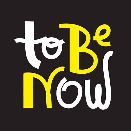 To be now- inspire motivational quote. Hand drawn lettering. Print for inspirational poster, t-shirt, bag, cups, card, flyer, sticker, badge. Phrase for self development, personal growth, social media Foto de archivo - 131201897