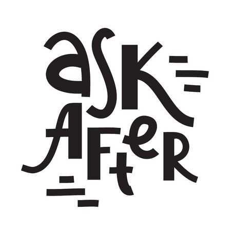 Ask after - inspire motivational quote about the health. Hand drawn lettering. Youth slang, idiom. Print for inspirational poster, t-shirt, bag, cups, card, flyer, sticker, badge. Cute funny vector