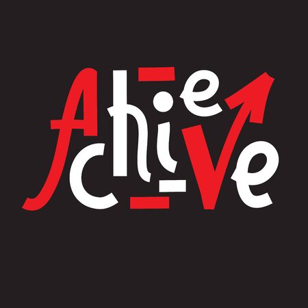 Achieve - inspire motivational quote. Hand drawn lettering. Print for inspirational poster, t-shirt, bag, cups, card, flyer, sticker, badge. Phrase for self development, personal growth, social media