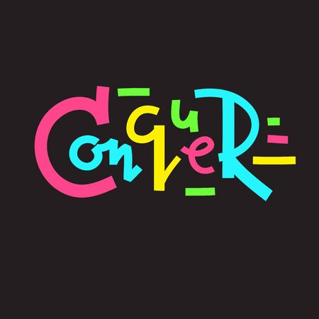 Conquer - inspire motivational quote. Hand drawn lettering. Print for inspirational poster, t-shirt, bag, cups, card, flyer, sticker, badge. Phrase for self development, personal growth, social media