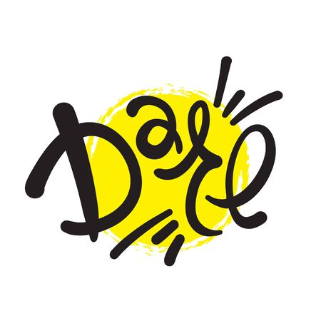 Dare - inspire motivational quote. Hand drawn lettering. Print for inspirational poster, t-shirt, bag, cups, card, flyer, sticker, badge. Phrase for self development, personal growth, social media Illustration