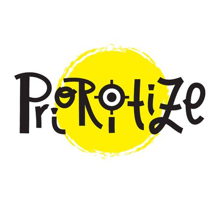 Prioritize -inspire motivational quote. Hand drawn lettering. Print for inspirational poster, t-shirt, bag, cups, card, flyer, sticker, badge. Phrase for self development, personal growth, social media Illustration