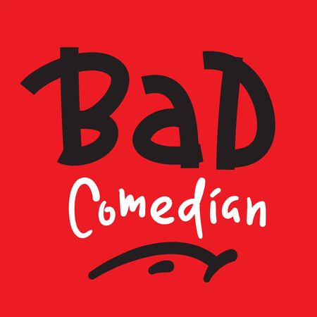 Bad comedian - inspire motivational quote. Hand drawn lettering. Youth slang, idiom. Print for inspirational poster, t-shirt, bag, cups, card, flyer, sticker, badge. Cute and funny vector