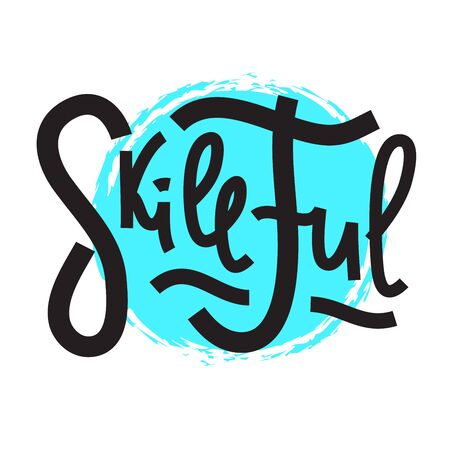 Skillful - inspire motivational quote. Hand drawn lettering. Print for inspirational poster, t-shirt, bag, cups, card, flyer, sticker, badge. Phrase for self development, personal growth, social media  イラスト・ベクター素材